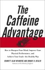 The Caffeine Advantage: How to Sharpen Your Mind, Improve Your Physical Performance, and Achieve Your Goals--the Healthy Way